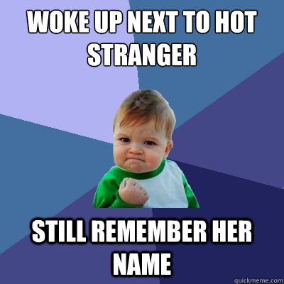 woke up next to hot stranger still remember her name - woke up next to hot stranger still remember her name  Success Kid