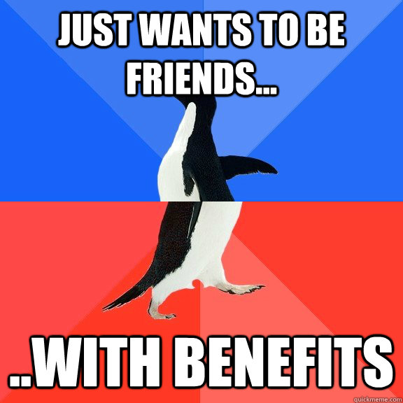 just wants to be friends... ..With Benefits - just wants to be friends... ..With Benefits  Socially Awkward Awesome Penguin