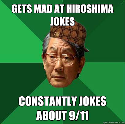 gets mad at hiroshima jokes constantly jokes about 9/11