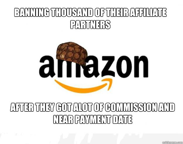 BANNING THOUSAND OF THEIR AFFILIATE PARTNERS AFTER THEY GOT ALOT OF COMMISSION AND NEAR PAYMENT DATE