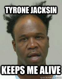 TYRONE JACKSIN KEEPS ME ALIVE  Tyrone