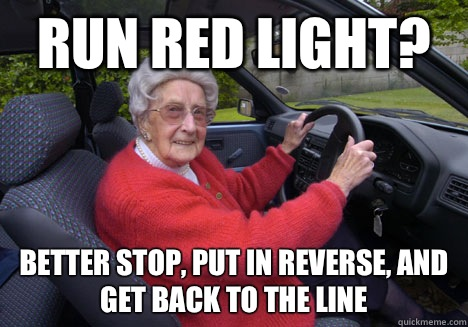 Run red light? Better stop, put in reverse, and get back to the line