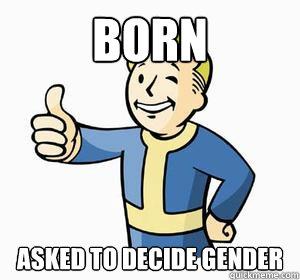 Born Asked to decide gender - Born Asked to decide gender  Vault Boy