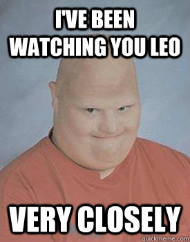 I've been watching you leo very closely