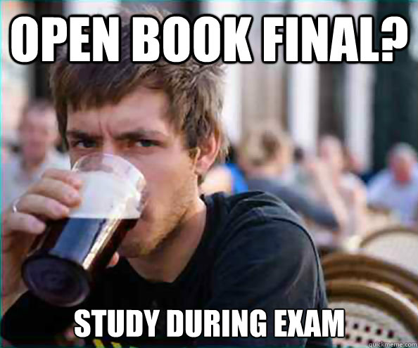 Open book final? Study during exam - Open book final? Study during exam  Lazy College Senior