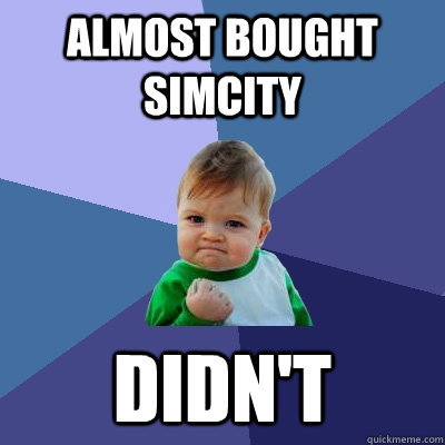 almost bought simcity didn't - almost bought simcity didn't  Success Kid