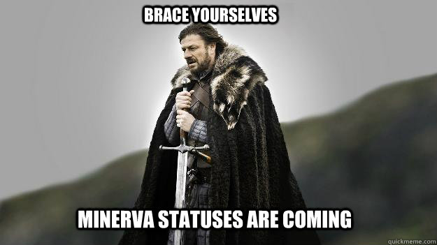 Minerva Statuses are coming brace yourselves - Minerva Statuses are coming brace yourselves  Ned stark winter is coming