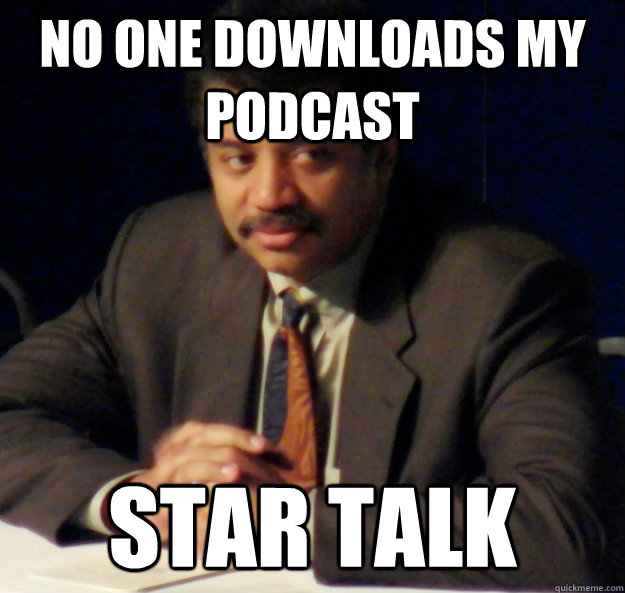 No one downloads my podcast Star Talk