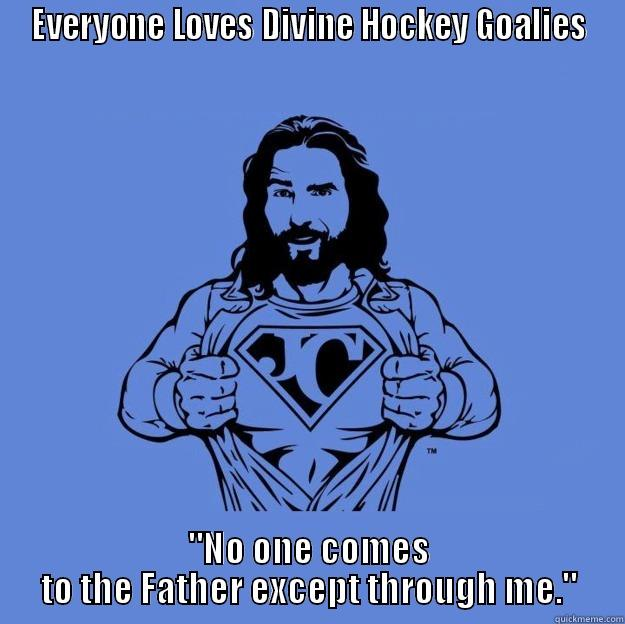 EVERYONE LOVES DIVINE HOCKEY GOALIES