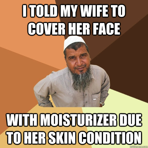 I told my wife to cover her face with moisturizer due to her skin condition  - I told my wife to cover her face with moisturizer due to her skin condition   Ordinary Muslim Man