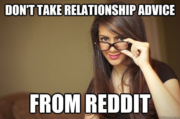 Don't take relationship advice from reddit - Actual Sexual Advice
