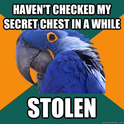 Haven't checked my secret chest in a while stolen - Haven't checked my secret chest in a while stolen  Paranoid Parrot