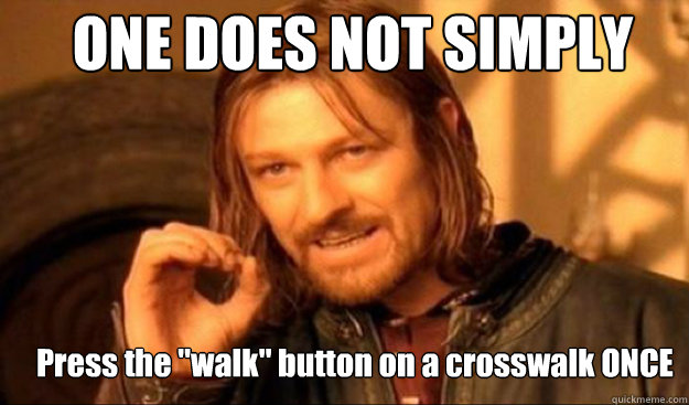 ONE DOES NOT SIMPLY Press the