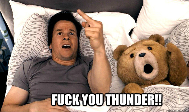 Fuck You ThunDER!!