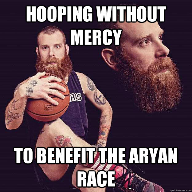 hooping without mercy to benefit the aryan race