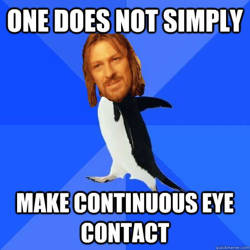 One does not simply make continuous eye contact - One does not simply make continuous eye contact  Socially Awkward Boromir Penguin