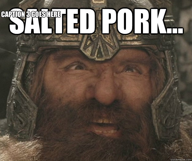 salted pork...  Caption 3 goes here