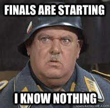 Finals are starting I know nothing