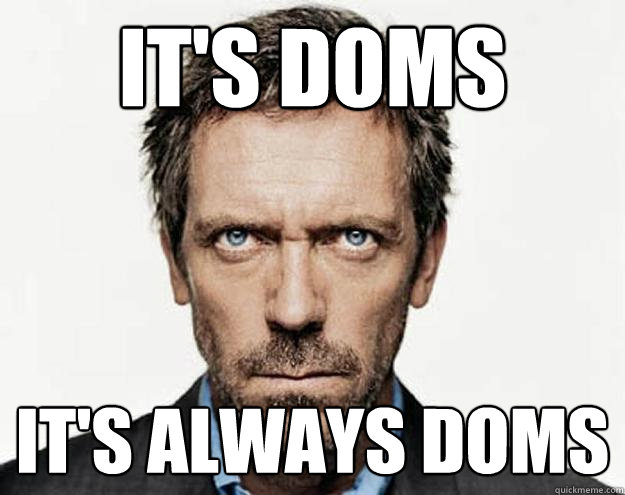 It's DOMS iT'S ALWAYS DOMS