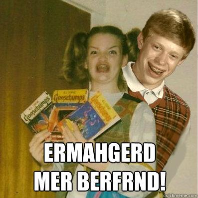 ERMAHGERD MER BERFRND! -  ERMAHGERD MER BERFRND!  Misc