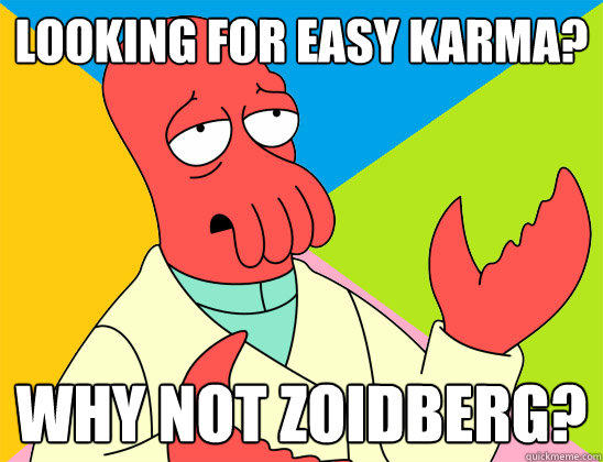Looking for easy karma? why not zoidberg? - Looking for easy karma? why not zoidberg?  Futurama Zoidberg