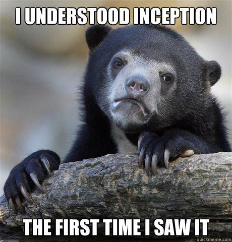I understood Inception The first time I saw it - I understood Inception The first time I saw it  Confession Bear