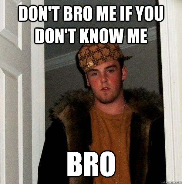 7bb280072d62d955c69133a5f36edbf4efe157444b65b685cea4dbeb5660dcaa don't bro me if you don't know me bro scumbag steve quickmeme