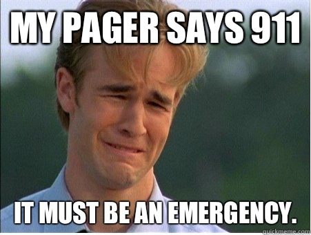 My pager says 911 It must be an emergency. - My pager says 911 It must be an emergency.  1990s Problems