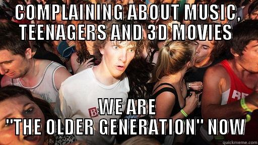 Yup, it happened. - COMPLAINING ABOUT MUSIC, TEENAGERS AND 3D