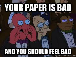 Your paper is bad and you should feel bad  Zoidberg