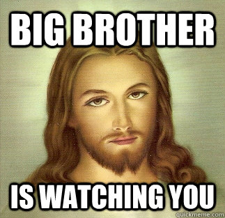 Big Brother Is Watching You Jesus Quickmeme