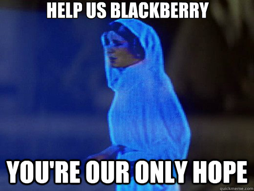 Help us blackberry you're our only hope