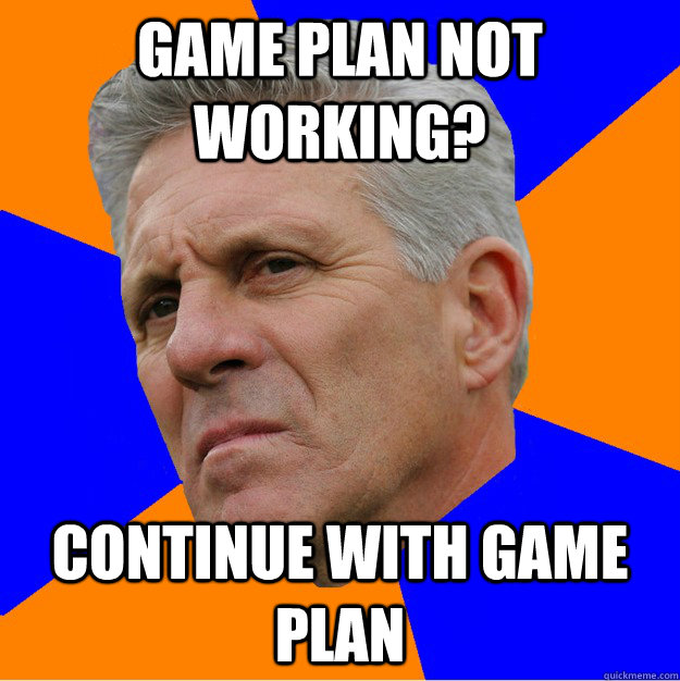 game plan not working? continue with game plan