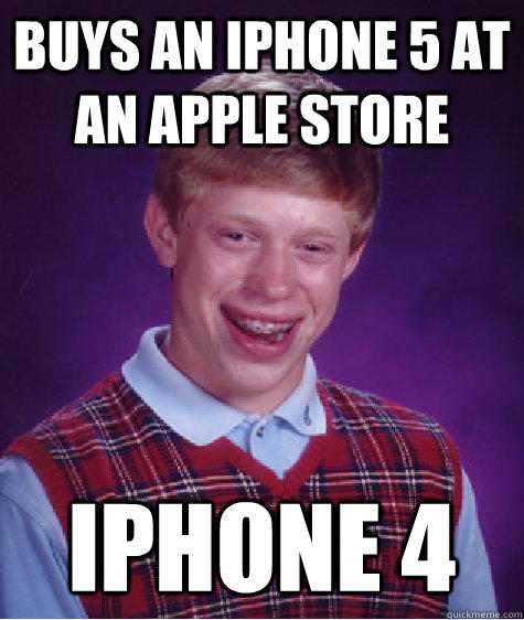 Buys An iphone 5 at an apple store IPhone 4  - Buys An iphone 5 at an apple store IPhone 4   Bad Luck Brian