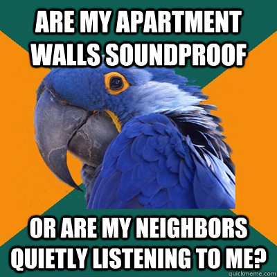 Are my apartment walls soundproof or are my neighbors quietly ...