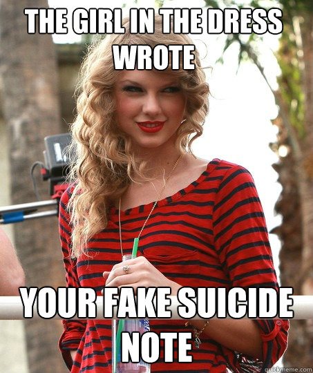 the girl in the dress wrote your fake suicide note - the girl in the dress wrote your fake suicide note  Creepy Taylor