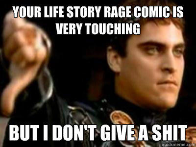 Your life story rage comic is very touching but i don't give a shit - Your life story rage comic is very touching but i don't give a shit  Downvoting Roman