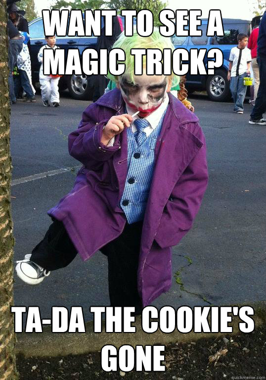 Want to see a magic Trick? Ta-Da The Cookie's gone - Want to see a magic Trick? Ta-Da The Cookie's gone  Joker kid