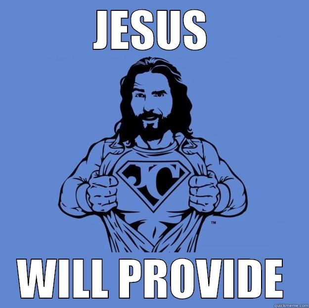 JESUS WILL PROVIDE Super jesus