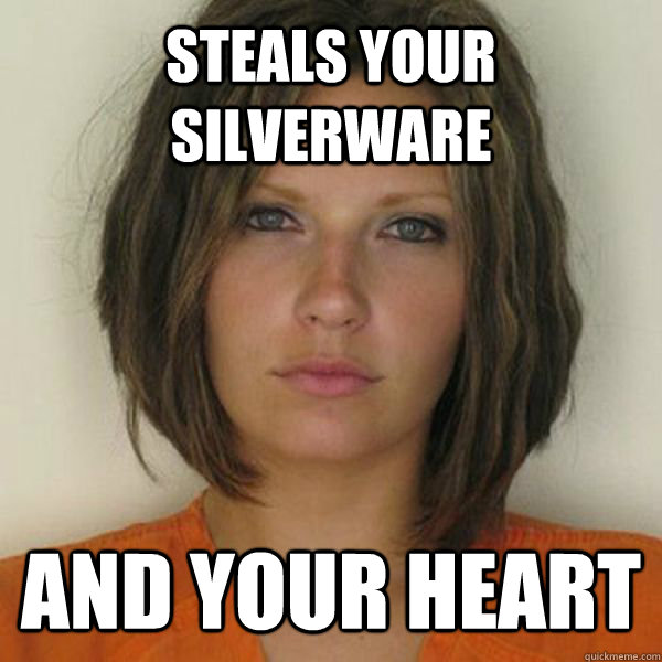 Steals your silverware and your heart - Steals your silverware and your heart  Attractive Convict