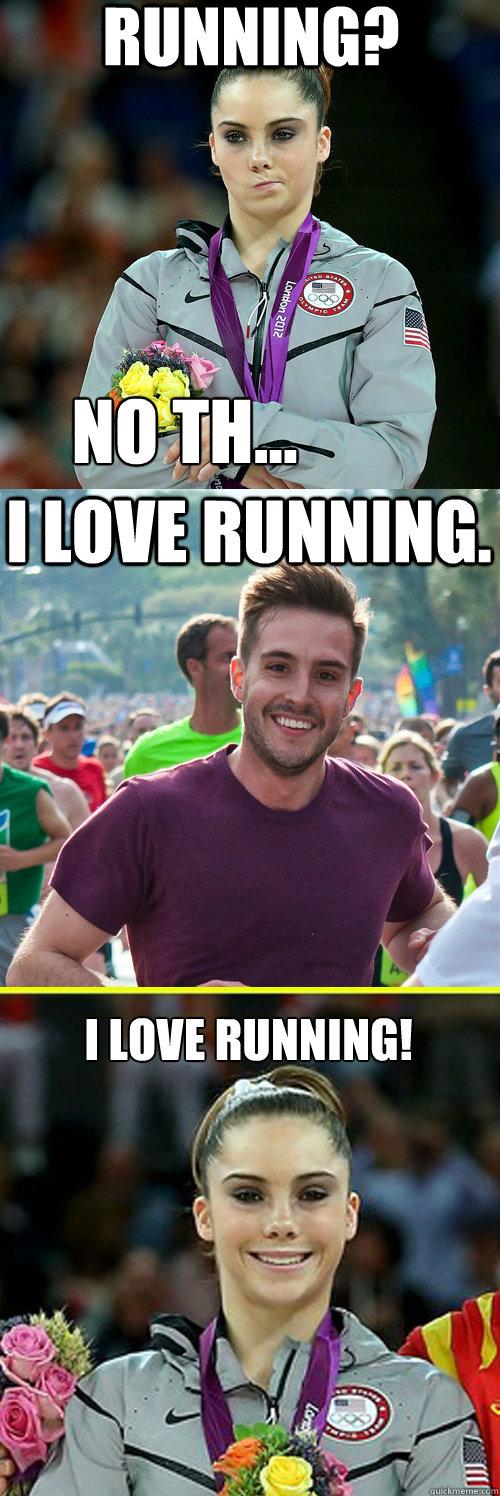Running? no th... I love running. I love running!