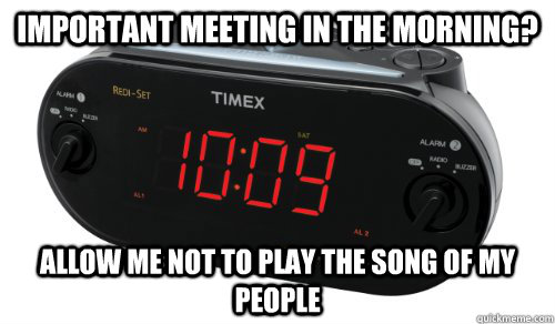 Important meeting in the morning? Allow me not to play the song of my people - Important meeting in the morning? Allow me not to play the song of my people  Song of my people clock