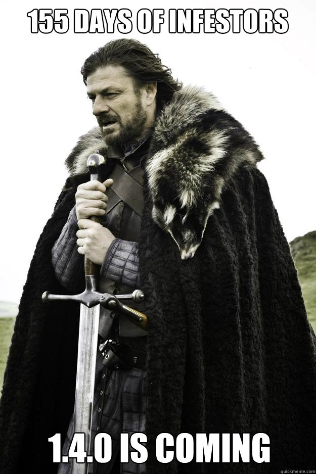 155 days of infestors 1.4.0 is coming - 155 days of infestors 1.4.0 is coming  Winter is coming