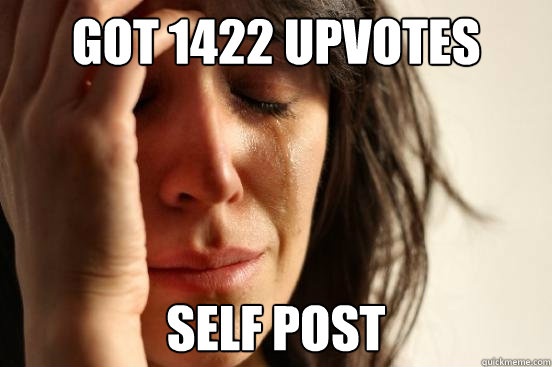 got 1422 upvotes self post  Assyrian First World Problems