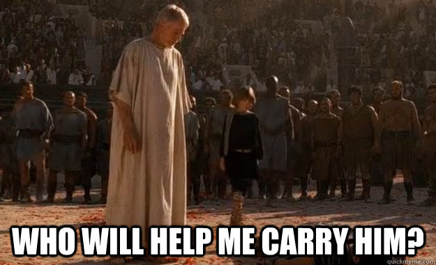Who will help me carry him? -  Who will help me carry him?  He was a post on Reddit - honor him