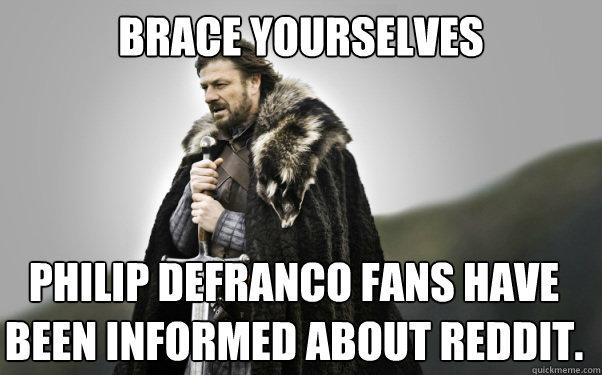 BRACE YOURSELVES Philip DeFranco fans have been informed about reddit.  Ned Stark