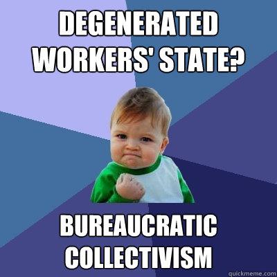 Degenerated Workers State Bureaucratic Collectivism Success Kid