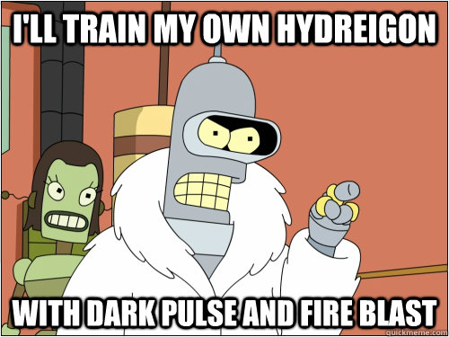 I'll train my own hydreigon with dark pulse and fire blast - I'll train my own hydreigon with dark pulse and fire blast  Blackjack Bender