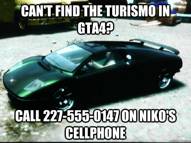 Can't find the Turismo in GTA4? Call 227-555-0147 on Niko's cellphone