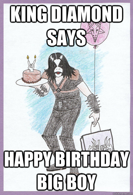 King Diamond Says Happy Birthday Big Boy Black Metal Birthday